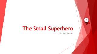 The Small Superhero