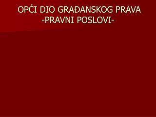 OPCI DIO GRA ANSKOG PRAVA  -PRAVNI POSLOVI-