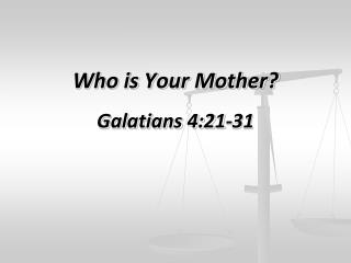 Who is Your Mother? Galatians 4:21-31