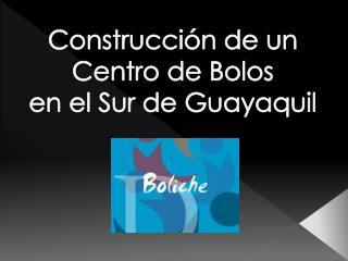 Construcción de un Centro de Bolos en el Sur de Guayaquil