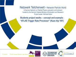 """Students project weeks – concept and example:  """"ATLAS Trigger Rate Processor"""" ( Kaan  Alp YAY)"""