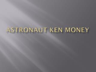 Astronaut Ken Money