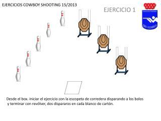 EJERCICIOS COWBOY SHOOTING 15/2013