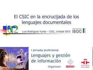El CSIC en la encrucijada de los lenguajes documentales  Luis Rodr guez Yunta   CSIC, Unidad ISOC