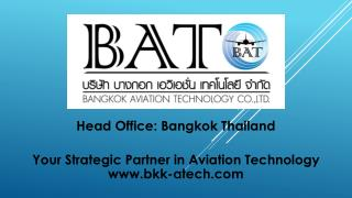 Head  Office: Bangkok  Thailand Your Strategic Partner in Aviation Technology bkk-atech