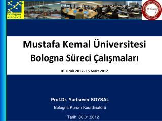 Mustafa Kemal Üniversitesi Bologna Süreci Çalışmaları 01 Ocak 2012- 15 Mart 2012