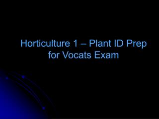 Horticulture 1 – Plant ID Prep for  Vocats  Exam