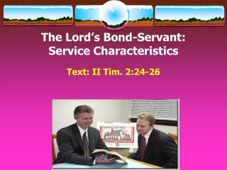 The Lord's Bond-Servant:  Service Characteristics Text:  II Tim. 2:24-26
