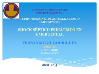 FERNANDO GIL RODRIGUEZ Pediatra UCEP – HRDT Pediatría UNT. Abril   2014
