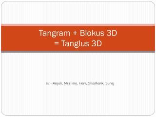 Tangram  +  Blokus  3D =  Tanglus  3D