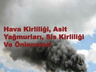 Hava Kirliliği, Asit Yağmurları, Sis Kirliliği Ve Önlenmesi
