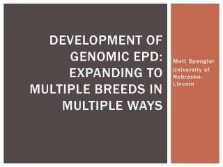 Development of Genomic EPD: Expanding to multiple breeds in multiple ways