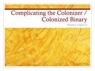 Complicating the Colonizer / Colonized Binary