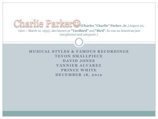 Musical Styles & Famous Recordings Tevon Smallpiece David Jones Yannier alvarez Prince white