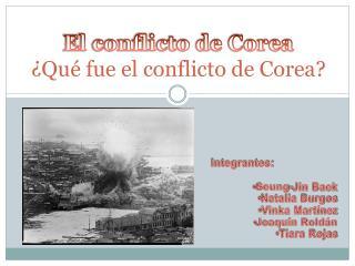 El conflicto de Corea ¿Qué fue el conflicto de Corea?