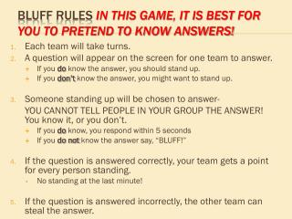 BLUFF  RULES  In this game, it is best for you to pretend to know answers!