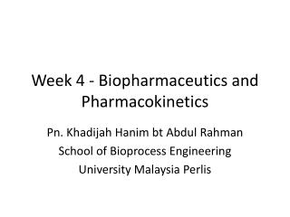 Week 4 -  Biopharmaceutics  and Pharmacokinetics