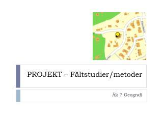 PROJEKT � F�ltstudier/metoder
