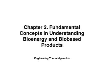 Chapter 2. Fundamental Concepts in Understanding Bioenergy and  Biobased  Products