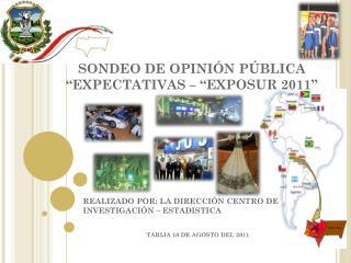 """SONDEO DE OPINIÓN PÚBLICA """"EXPECTATIVAS – """"EXPOSUR 2011"""""""