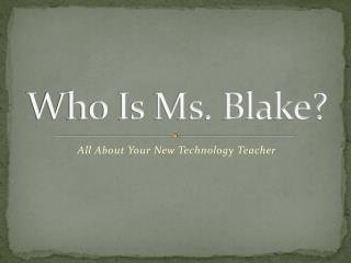 Who Is Ms. Blake?