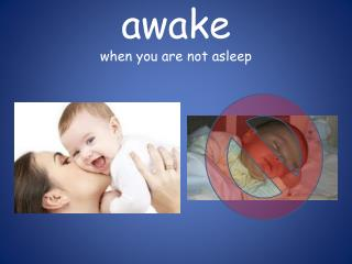 awake when you are not asleep
