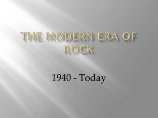 The Modern Era of Rock