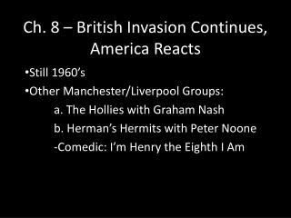 Ch. 8 – British Invasion Continues, America Reacts