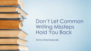 Don't Let Common Writing  Missteps Hold  You Back