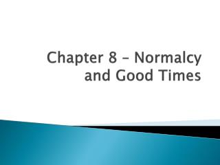 Chapter 8 – Normalcy and Good Times