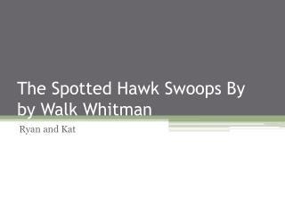 The Spotted Hawk Swoops By by Walk Whitman