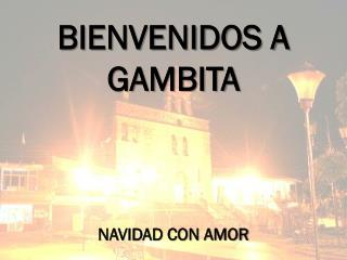 BIENVENIDOS A  GAMBITA NAVIDAD CON AMOR