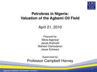 Petrobras in Nigeria: Valuation of the Agbami Oil Field April 21, 2010 Prepared by: Nikita Agarwal