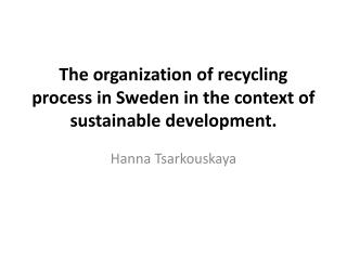The organization of recycling process in Sweden in the context of sustainable development.