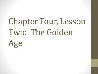 Chapter Four, Lesson Two:  The Golden Age