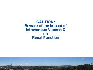 CAUTION:  Beware of the Impact of  Intravenous Vitamin C  on  Renal Function
