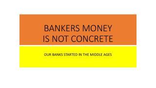 BANKERS MONEY IS NOT CONCRETE