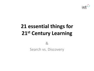 21 essential things for  21 st  Century Learning