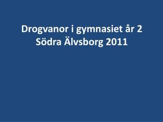Drogvanor i gymnasiet år 2 Södra Älvsborg 2011