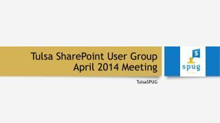 Tulsa SharePoint User Group April 2014 Meeting