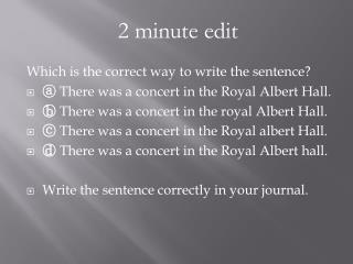 Which is the correct way to write the sentence? ⓐ  There was a concert in the Royal Albert Hall.