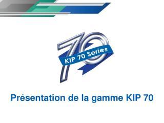 Présentation de la gamme KIP 70
