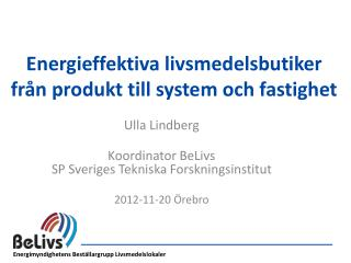 Ulla Lindberg Koordinator BeLivs SP Sveriges Tekniska Forskningsinstitut 2012-11-20 Örebro