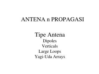 Tipe Antena Dipoles Verticals Large Loops Yagi-Uda  Arrays