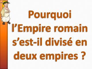 Pourquoi l'Empire romain s'est-il divisé en deux empires ?