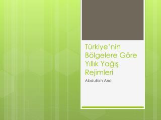 T�rkiye�nin B�lgelere G�re Y?ll?k Ya??? Rejimleri