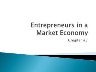 Entrepreneurs in a Market Economy