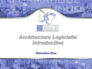 Architecture Logicielle Introduction