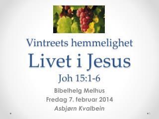 Vintreets hemmelighet Livet i Jesus  Joh  15:1-6