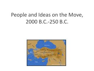 People and Ideas on the Move, 2000 B.C.-250 B.C.